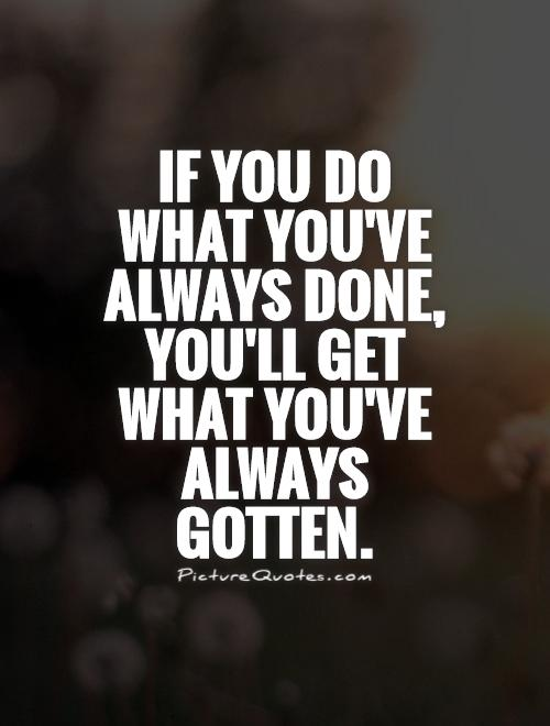 if-you-do-what-youve-always-done-youll-get-what-youve-always-gotten-quote-1